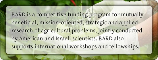 BARD is a competitive funding program for mutually beneficial, mission-oriented, strategic and applied research of agricultural problems, jointly conducted 